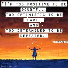 Best All In One Quotes: I'm too positive to be doubtful