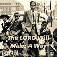 The LORD Will Make A Way by A Lion Unleashed on SoundCloud