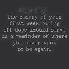The memory of your first week coming off dope should serve as a reminder of wher. Addiction Recovery Quotes, Nicotine Addiction, Addiction Alcohol, Recovering Addict, Celebrate Recovery, Sober Life, My Demons, Drugs, Words