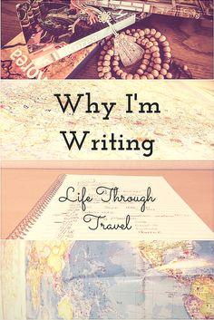 Why I'm Writing - Life through Travel