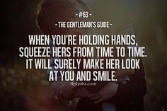 The Gentleman's Guide #63 When You're Holding Hands, Squeeze Hers From Time To Time. It Will Surely Make Her Look At You And Smile.
