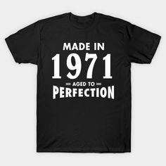 Made In 1971 Aged to Perfection T-Shirt  #birthday #gift #ideas #birthyears #presents #image #photo #shirt #tshirt #sweatshirt