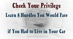 Check Your Privilege – Learn 8 Hurdles You Would Face if You Had to Live in Your Car  An Exercise in Empathy: Give Homelessness a Try  By The More With Less Mom
