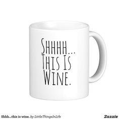 Shhh...this is wine. coffee mug