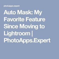 Auto Mask: My Favorite Feature Since Moving to Lightroom | PhotoApps.Expert