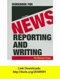 Workbook for News Reporting and Writing (9780312656461) Missouri Group, Brian S. Brooks, George Kennedy, Daryl R. Moen, Don Ranly , ISBN-10: 0312656467  , ISBN-13: 978-0312656461 ,  , tutorials , pdf , ebook , torrent , downloads , rapidshare , filesonic , hotfile , megaupload , fileserve