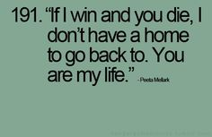 """Peeta Mellark quote - The Hunger Games  """"If I win and you die, I don't have a home to go back to. You are my life."""""""