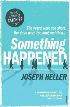 "Joseph Heller, Something Happened  In a 1974 review of Heller's second novel, Kurt Vonnegut wrote that it was ""splendidly put together and hypnotic to read. It is as clear and hard-edged as a cut diamond. Mr. Heller's concentration and patience are so evident on every page that one can only say that Something Happened is at all points precisely what he hoped it would be.""  Heller ""I used to think Catch-22 was my best novel until I read Kurt Vonnegut's review of Something Happened. """