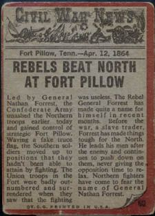 """*CIVIL WAR NEWS~FRONT PG: Fort Pillo, TN, Apr.12.1864.. """"Rebels Beat North"""": Led by Gen. Nathan Forrest, the Confederate Army....theNorthern troops earlier today+gained control of straratiegic Fort Pillow.Waving a fake truce flag, the Southern soldiers moved up to positions that they hadn't been able to attain by fighting. The Union troops in the Fort were badly out numbered+surrendered..."""