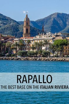 Rapallo Italy Travel Guide Find Out Why It S The Best Place To Base Yourself
