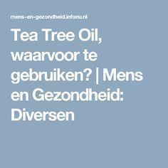 Tea Tree Oil, waarvoor te gebruiken? | Mens en Gezondheid: Diversen