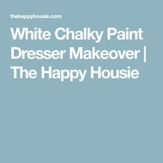White Chalky Paint Dresser Makeover   The Happy Housie