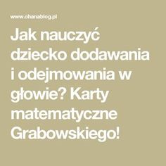Jak nauczyć dziecko dodawania i odejmowania w głowie? Karty matematyczne Grabowskiego! School Notes, Science For Kids, Preschool, Teacher, Math Equations, Education, Maths, Therapy, Crystals