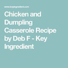 Chicken and Dumpling Casserole Recipe by Deb F - Key Ingredient