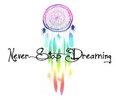 Wanna add words to my dream catcher tattoo.......Never stop dreaming... :)