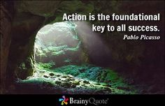 Action is the foundational key to all success. - Pablo Picasso #success #brainyquote #QOTD