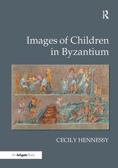 Images of Children in Byzantium by Cecily Hennessy (Programme Director: Antiquity to Renaissance, London Faculty)