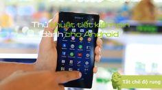 http://dochoiphukien.com/android/tiet-kiem-pin-hieu-qua-tren-android.html  Hiện nay có nhiều ứng dụng làm tiêu tốn rất nhiều pin cho điện thoại nếu người sử dụng không chú ý mà cứ đinh ninh có sac du phong dien thoai bên cạnh vì vậy pin điện thoại của bạn ngày càng giảm dung lượng dẫn đến hư pin. Một vài mẹo dưới đây giúp bảo vệ pin điện thoại