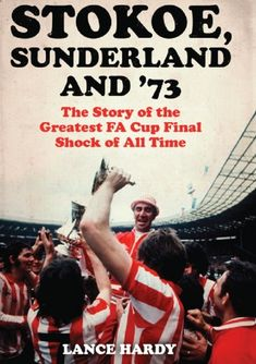 Buy Stokoe, Sunderland and The Story Of the Greatest FA Cup Final Shock of All Time by Lance Hardy and Read this Book on Kobo's Free Apps. Discover Kobo's Vast Collection of Ebooks and Audiobooks Today - Over 4 Million Titles! Sunderland Football, Sunderland Afc, Manchester City, Manchester United, Football Images, Sir Alex Ferguson, Fa Cup Final, Everton Fc, Leeds United
