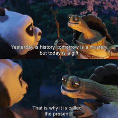 Yesterday is history, tomorrow is a mystery but today is a gift. That is why it is called the present. Motivacional Quotes, Cartoon Quotes, Work Motivational Quotes, Work Quotes, Life Quotes, Inspirational Quotes, Mindset Quotes, Kung Fu Panda Quotes, Master Oogway