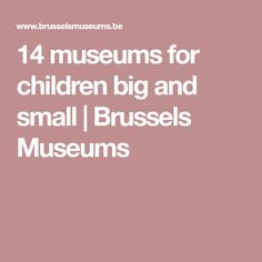 14 museums for children big and small | Brussels Museums