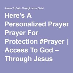 Here's A Personalized Prayer For Protection #Prayer | Access To God – Through Jesus Christ