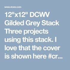 """12""""x12"""" DCWV Gilded Grey Stack Three projects using this stack. I love that the cover is shown here #createdbyME"""