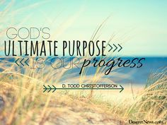 "Elder Christofferson: ""God's ultimate purpose is our progress."" #lds #ldsconf #quotes"