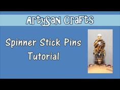 Spinner Stick Pins Tutorial - ArtySan Crafts