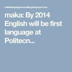 maka: By 2014 English will be first language at Politecn...