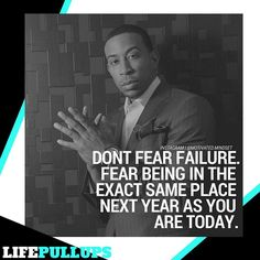 Don't fear failure fear not failing.  Failure helps us grow helps us succeed helps us move forward.  Most people stay stuck because they refuse to live out of there comfort zone!!
