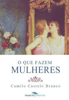 «O Que Fazem Mulheres», de Camilo Castelo Branco. Disponível gratuitamente no Projecto Adamastor.