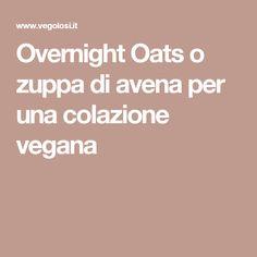 Overnight Oats o zuppa di avena per una colazione vegana