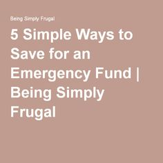 5 Simple Ways to Save for an Emergency Fund | Being Simply Frugal