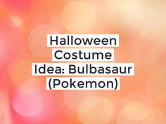 Halloween Costume Idea: Bulbasaur (Pokemon)