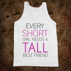 Every Short Girl needs a Tall Best Friend... true for me in so many different ways :D