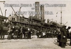 Campbell McCutcheon tells the story of the First World War hospital ships.