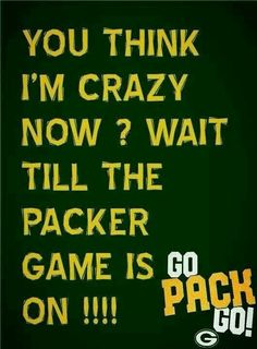 Green Bay Packers- Ok Ok I admit I yell, scream and jump out of my chair and always wear my packer gear on game day!!
