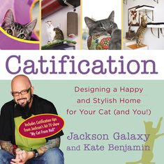 CATIFICATION by Jackson Galaxy -- The star of Animal Planet's hit television series My Cat from Hell, Jackson Galaxy, shows cat owners everywhere how to make their homes both cat-friendly and chic.