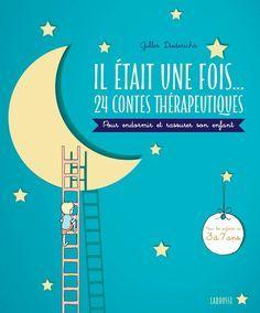24 contes thérapeutiques pour apaiser et rassurer son enfant - Gilles Diederichs - Larousse bien-être de l'enfant