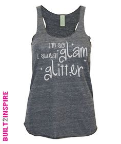 I'm So GLAM I Sweat GLITTER - Womens Workout Tank top ECO Racer back clothing running