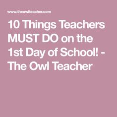 10 Things Teachers MUST DO on the 1st Day of School! - The Owl Teacher
