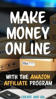 How to make money with the Amazon affiliate program to monetize your blog with affiliate marketing #createandgo