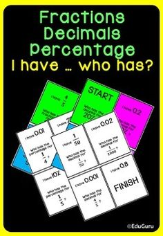 Fractions Decimals Percentage I have ... who has Game is a WINNER!56 cards (28 color and 28 black and white). The purpose of the game is to practice changing decimals to percentage, percentage to decimals, fractions to decimals etc.How the Loopy Games work:Shuffle the cards, then deal out the cards to the group, (it does not matter if not all students have exactly the same number of cards).