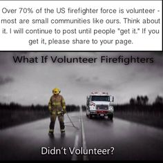 Volunteers deserve your support: help volunteer, handshake, and properly running equipment (purchased through a healthy tax base and fundraisers). How would it feel to be in a crisis - a loved one hurting, or near death? You dial 911 and there isn't anyone there? The truck breaks down (because of disrepair). Everyone is at work or with their family. Nobody at the other end of your emergency for 20 minutes ... It happens every day. How long would 20 minutes feel in panic mode? Think about it…