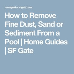 How to Remove Fine Dust, Sand or Sediment From a Pool | Home Guides | SF Gate