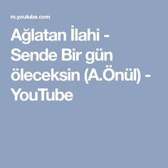 Ağlatan İlahi - Sende Bir gün öleceksin (A.Önül) - YouTube