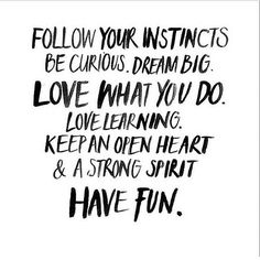 Be curious, dream big, love learning.