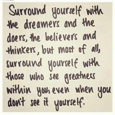 Surround Yourself With The Dreamers And The Doers The Believers...