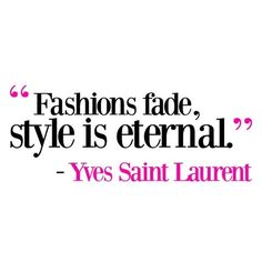 Fashion fades, style is eternal. - Ives Saint Laurent #RePin by Dostinja - WTF IS FASHION featuring my thoughts, inspirations & personal style -> http://www.wtfisfashion.com/